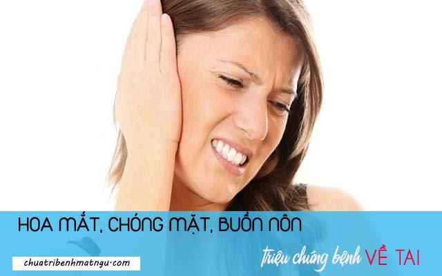 Hoa mắt chóng mặt buồn nôn là triệu chứng bệnh về tai