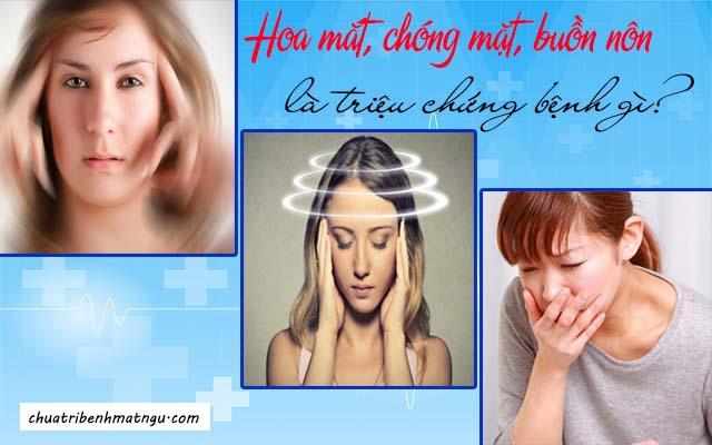Hoa mắt chóng mặt buồn nôn là triệu chứng bệnh gì?