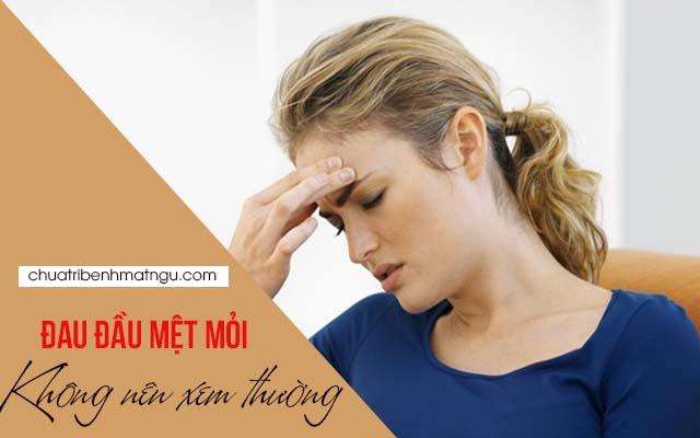 Bị đau đầu mệt mỏi thường xuyên